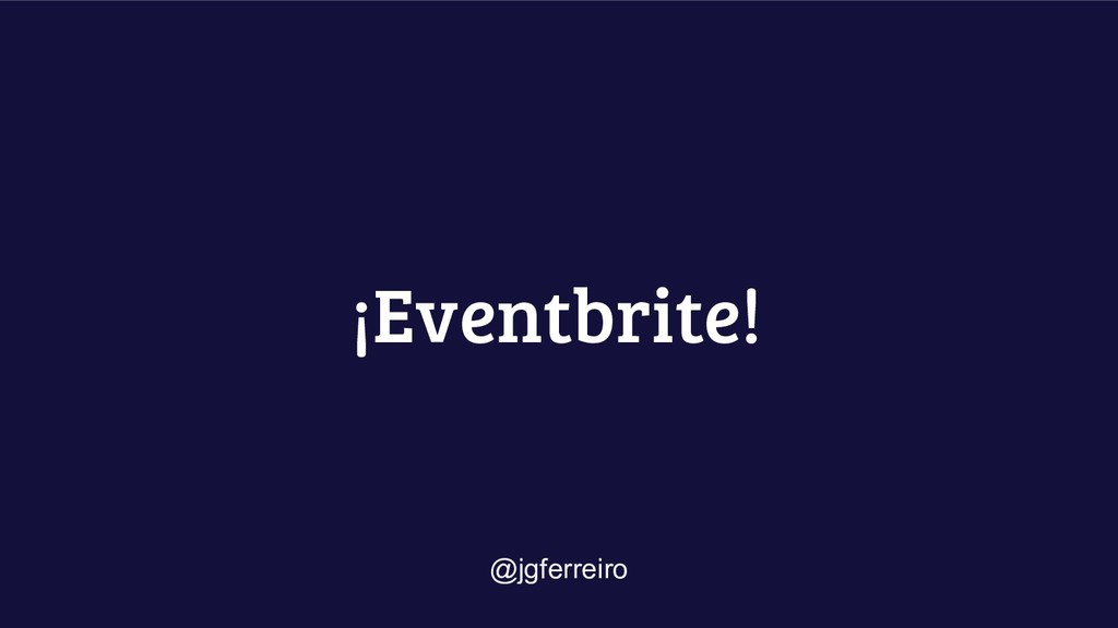 ¡Eventbrite! @jgferreiro