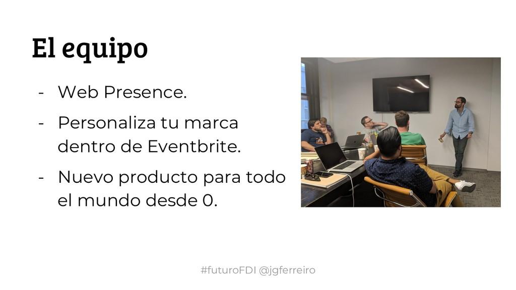 #futuroFDI @jgferreiro El equipo - Web Presence...