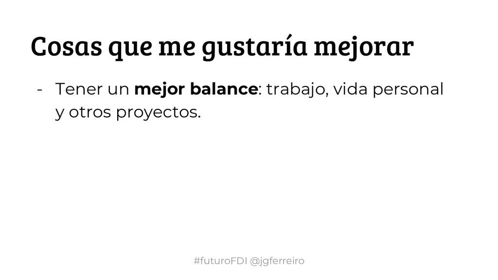 #futuroFDI @jgferreiro Cosas que me gustaría me...