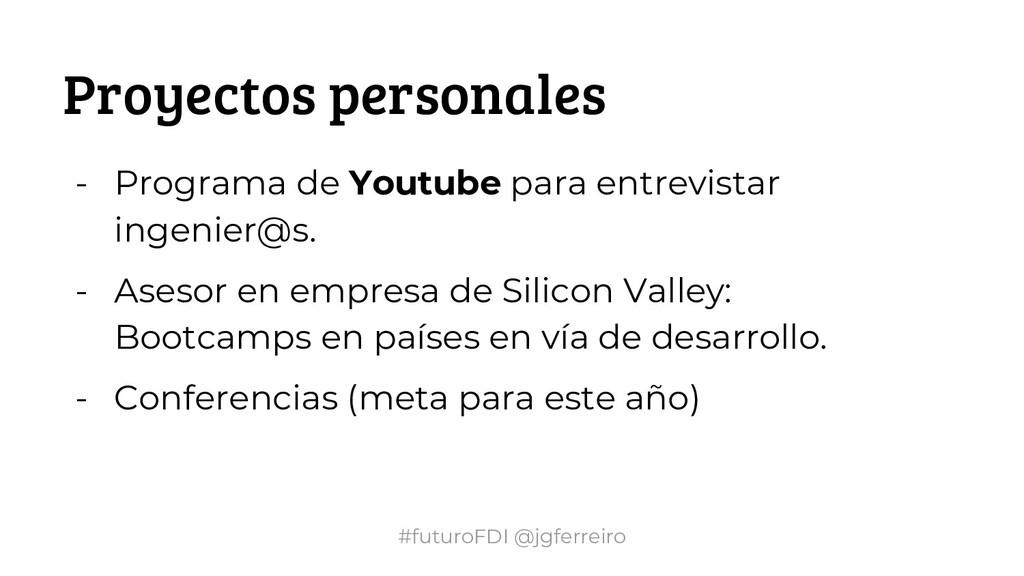 #futuroFDI @jgferreiro Proyectos personales - P...