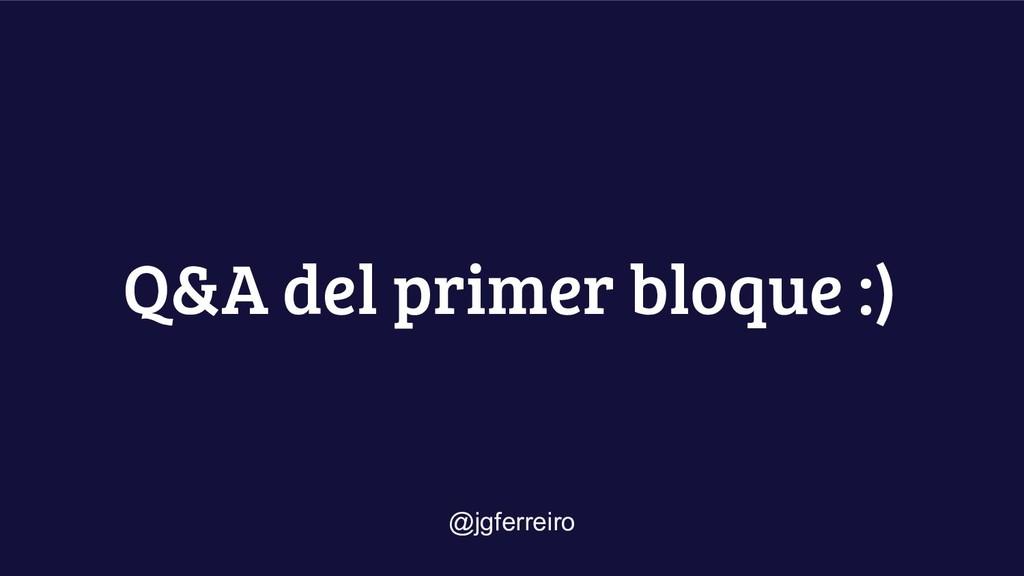 Q&A del primer bloque :) @jgferreiro