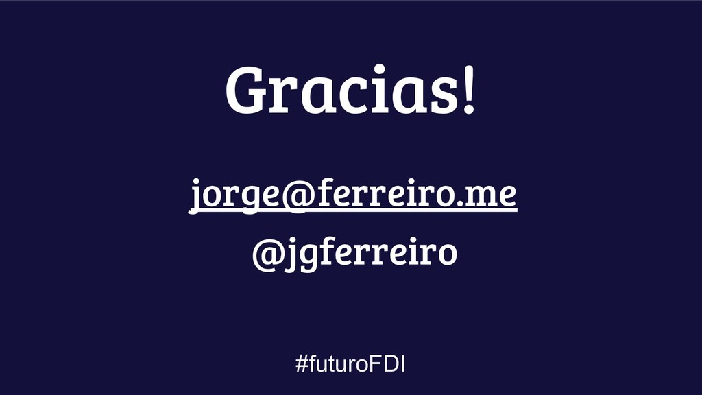 #futuroFDI Gracias! jorge@ferreiro.me @jgferrei...