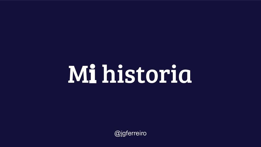 Mi historia @jgferreiro