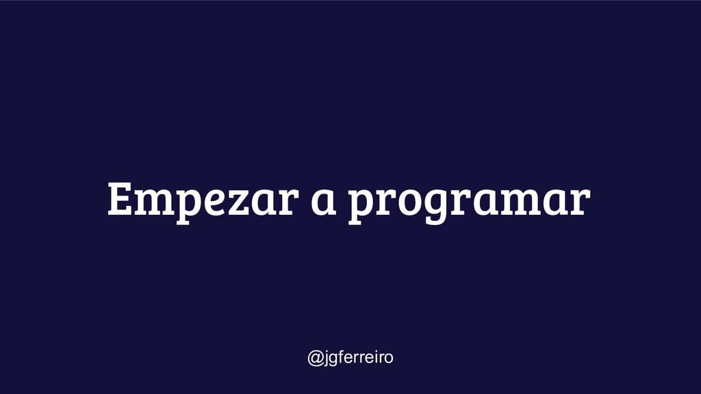 Empezar a programar @jgferreiro