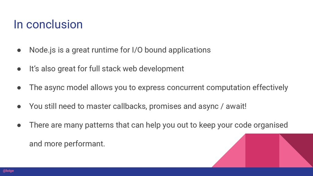 In conclusion ● Node.js is a great runtime for ...