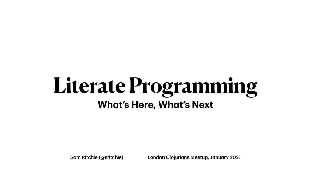 Literate Programming Wh a t's Here, Wh a t's Ne...