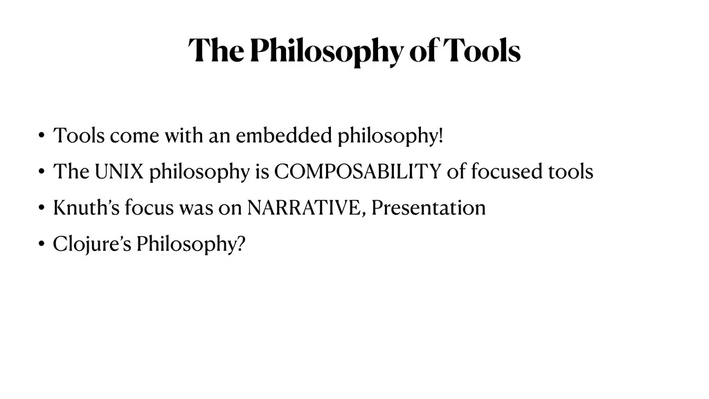 The Philosophy of Tools • Tools come with an em...