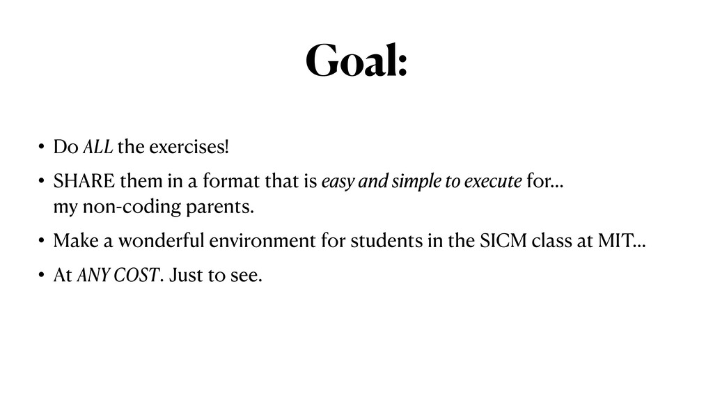 Goal: • Do ALL the exercises!   • SHARE them in...