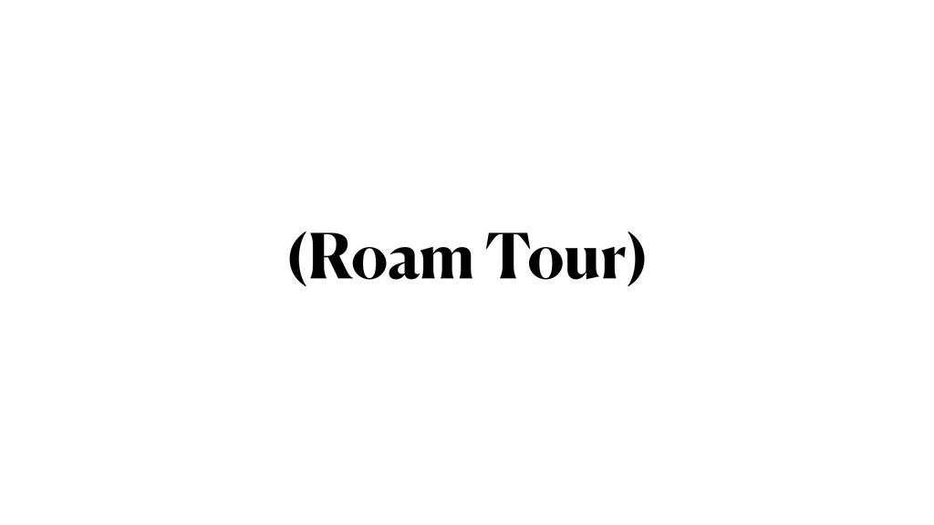 (Roam Tour)