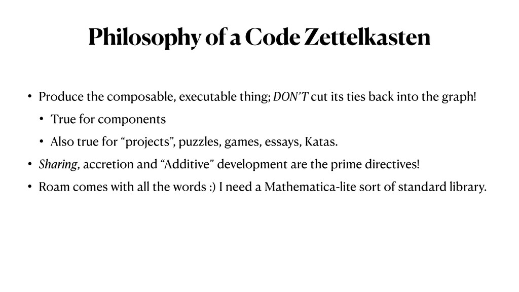 Philosophy of a Code Zettelkasten • Produce the...