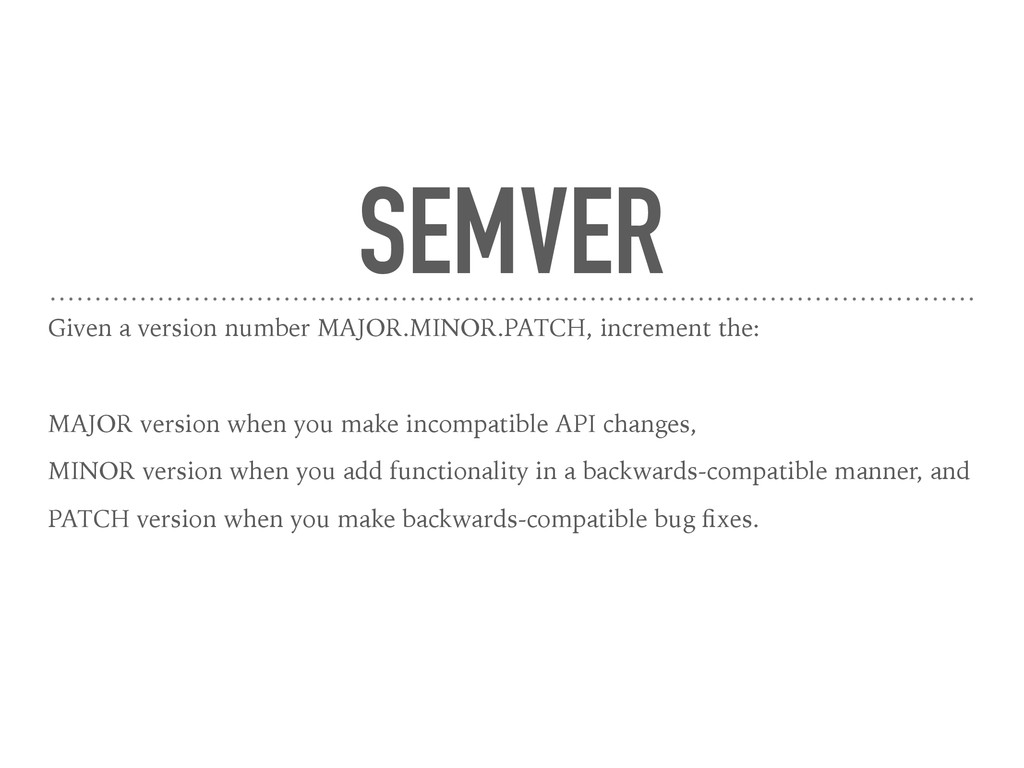 SEMVER Given a version number MAJOR.MINOR.PATCH...