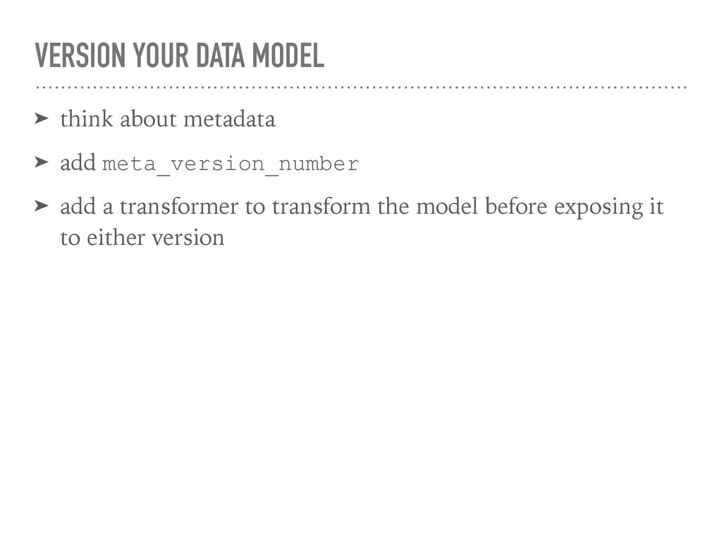 VERSION YOUR DATA MODEL ➤ think about metadata ...