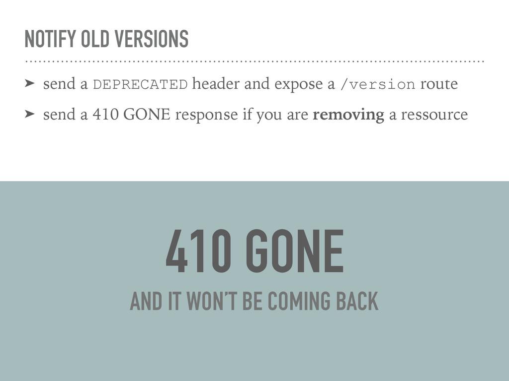 NOTIFY OLD VERSIONS ➤ send a DEPRECATED header ...