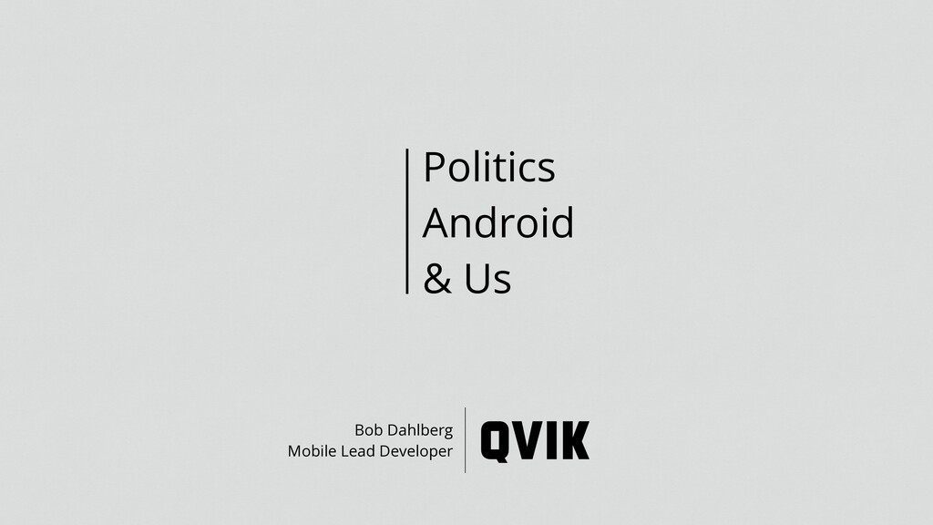 Politics Android & Us Bob Dahlberg Mobile Lead ...