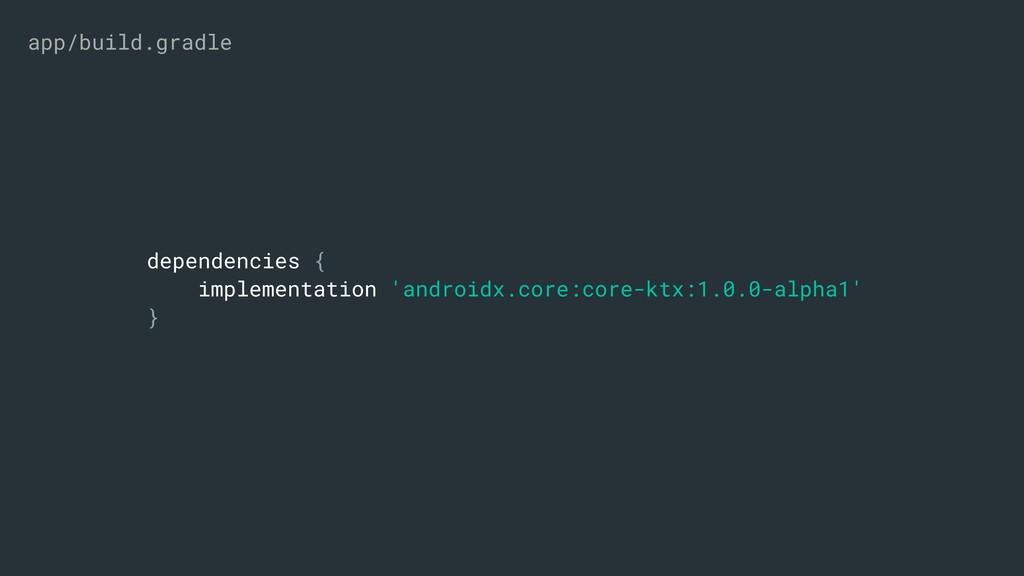 dependencies { implementation 'androidx.core:co...