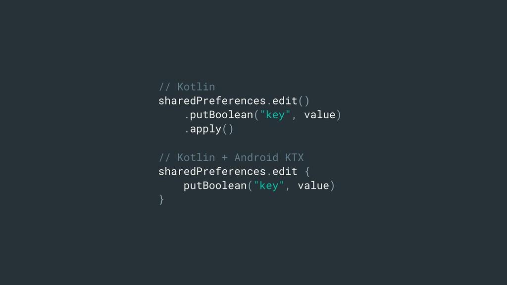 // Kotlin sharedPreferences.edit() .putBoolean(...