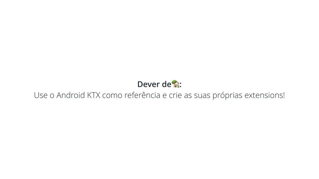 Dever de: Use o Android KTX como referência e c...