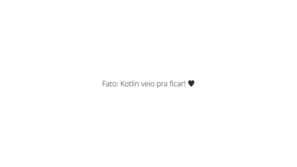 Fato: Kotlin veio pra ficar! —