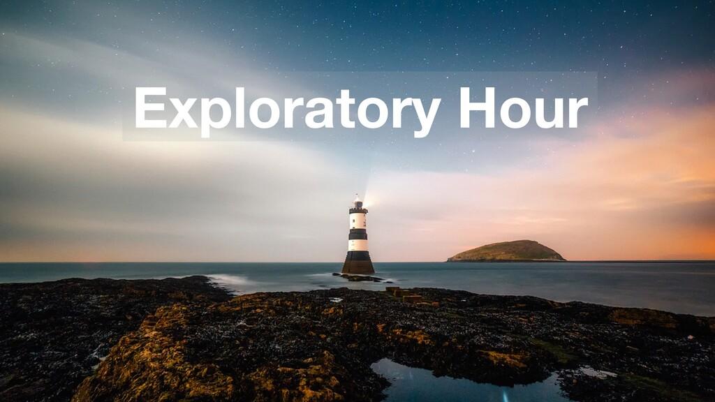Exploratory Hour