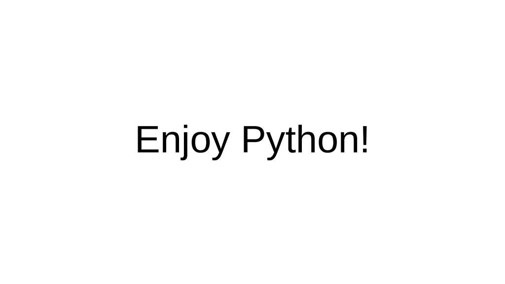 Enjoy Python!