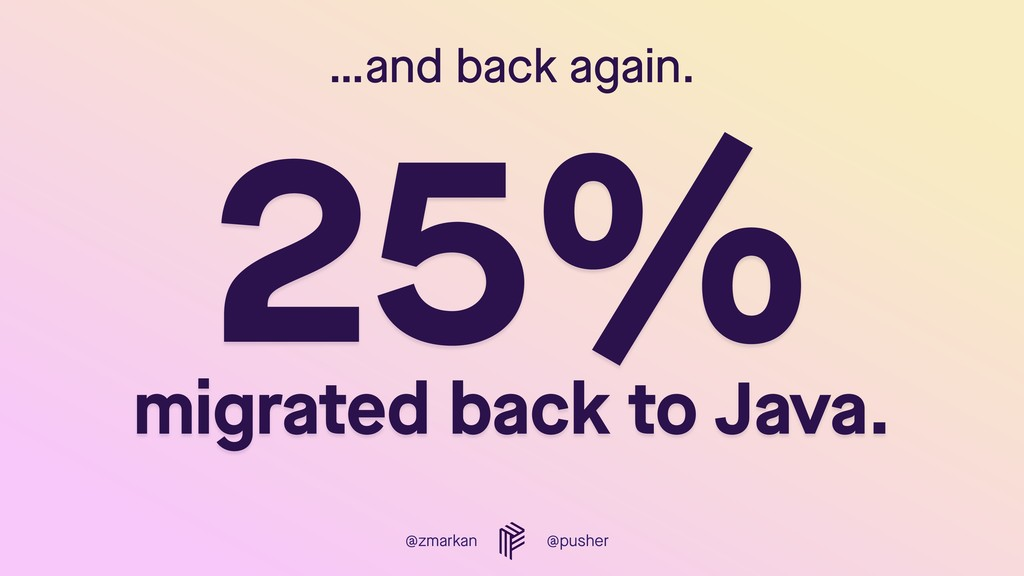 @zmarkan @pusher …and back again. 25%  migrate...