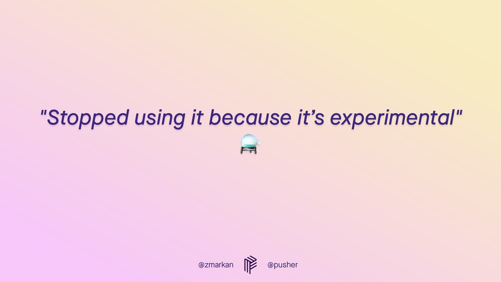 """@zmarkan @pusher """"Stopped using it because it's..."""