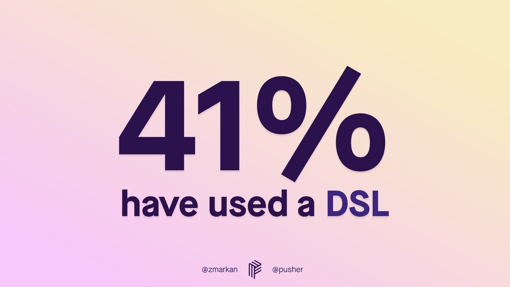 @zmarkan @pusher 41%  have used a DSL