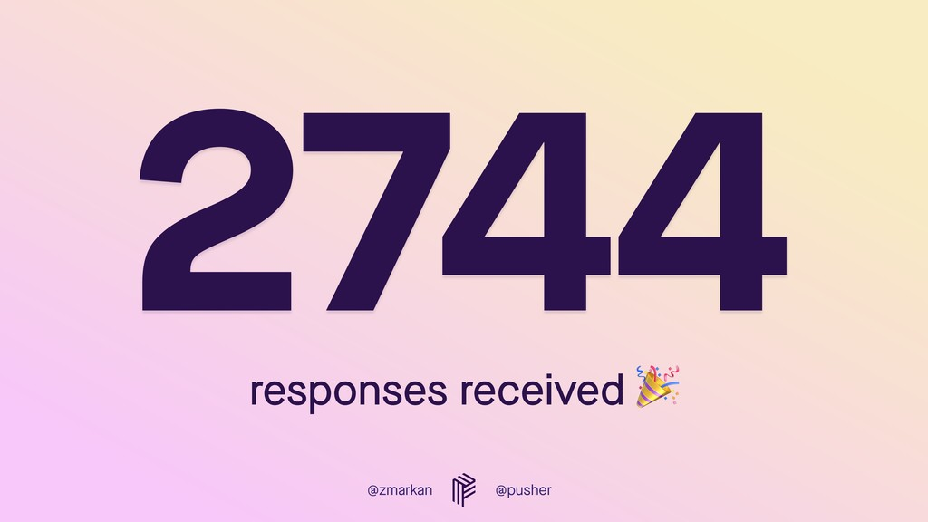@zmarkan @pusher responses received  2744