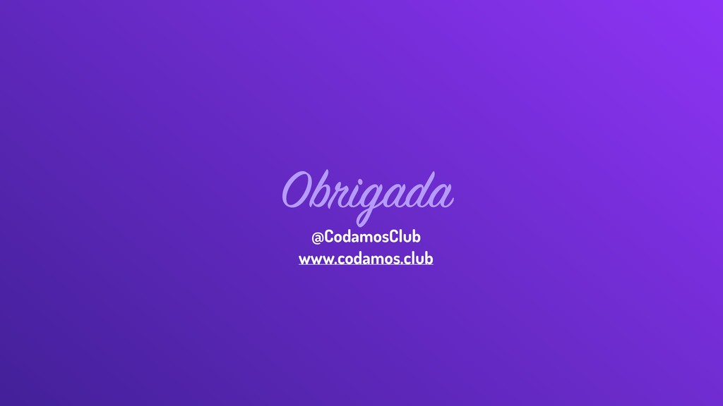 Obrigada @CodamosClub www.codamos.club