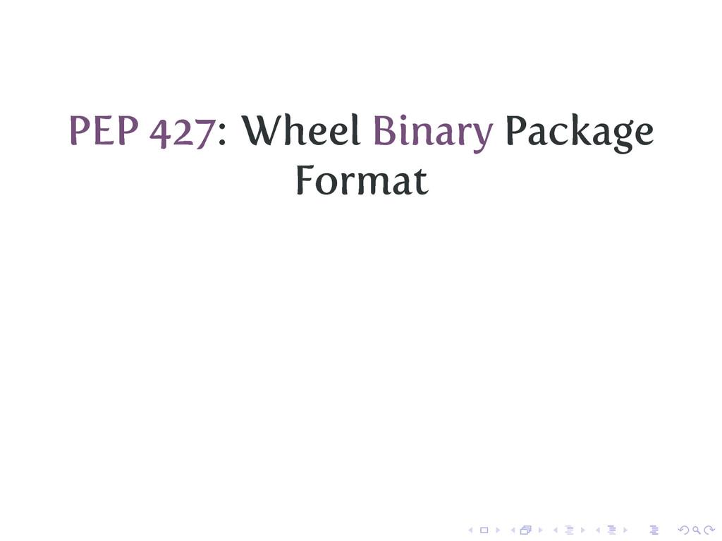 PEP 427: Wheel Binary Package Format