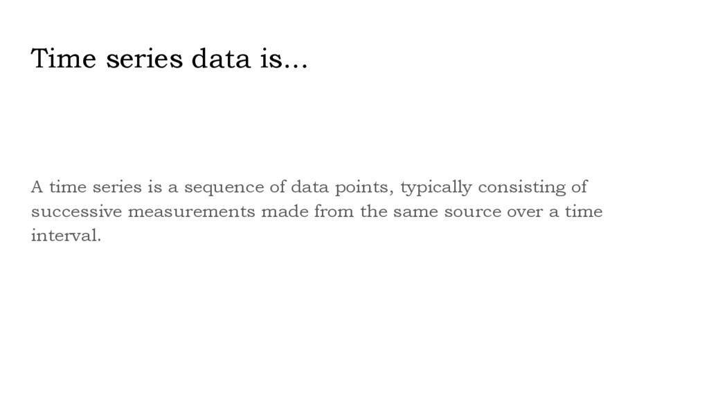 Time series data is... A time series is a seque...