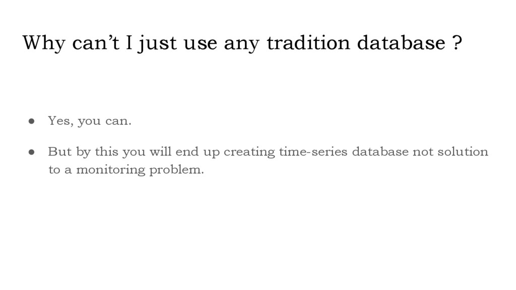 Why can't I just use any tradition database ? ●...