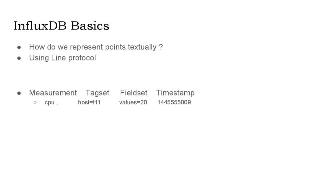 InfluxDB Basics ● How do we represent points te...