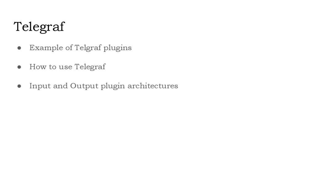Telegraf ● Example of Telgraf plugins ● How to ...