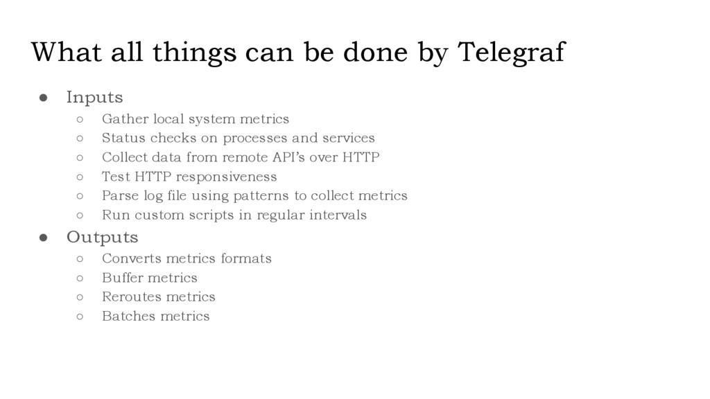 What all things can be done by Telegraf ● Input...