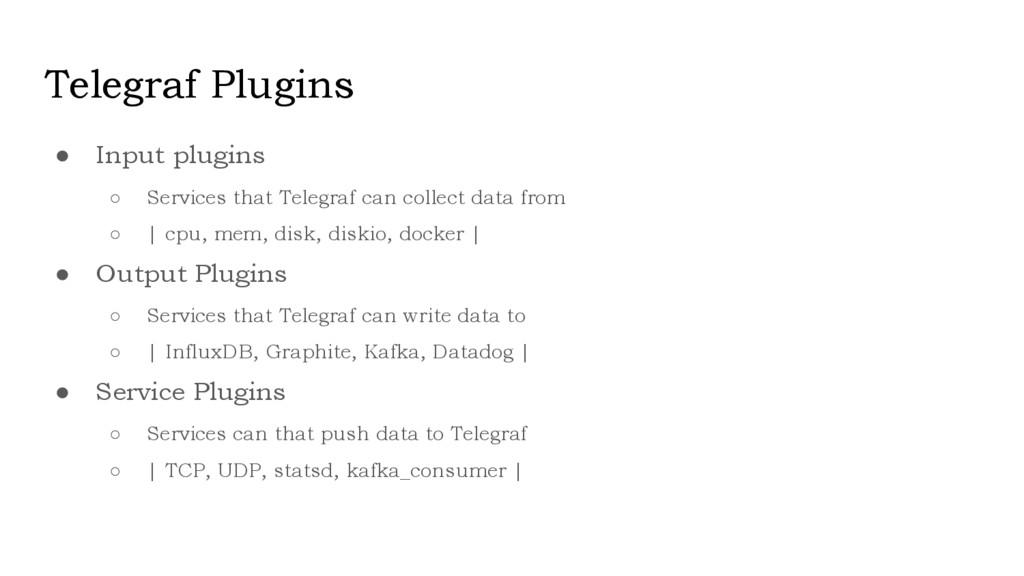 Telegraf Plugins ● Input plugins ○ Services tha...