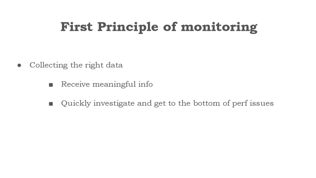 First Principle of monitoring ● Collecting the ...