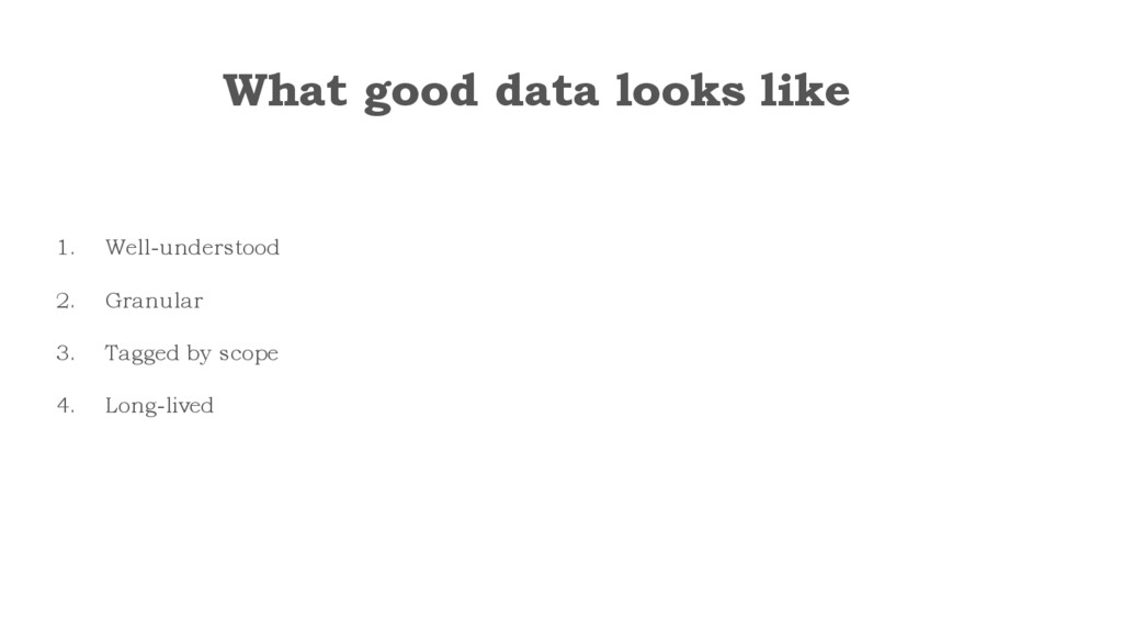 What good data looks like 1. Well-understood 2....