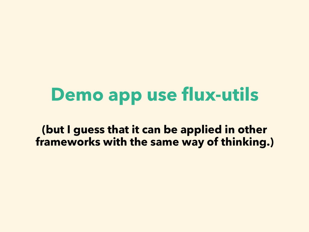 Demo app use flux-utils (but I guess that it can...