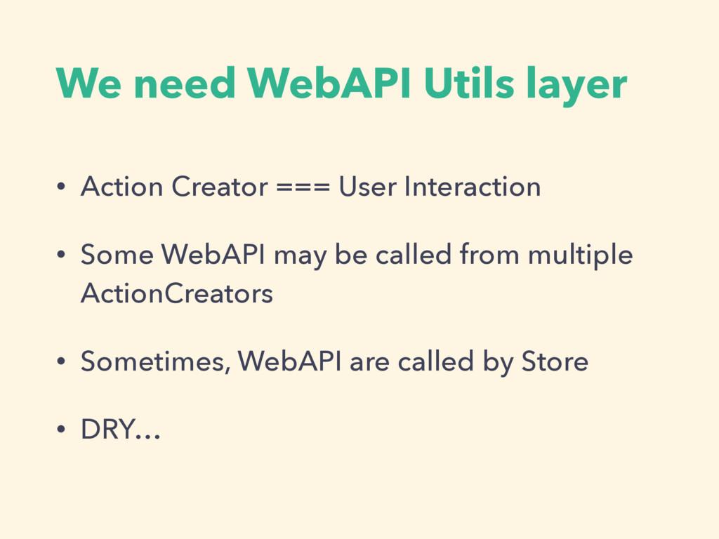 We need WebAPI Utils layer • Action Creator ===...