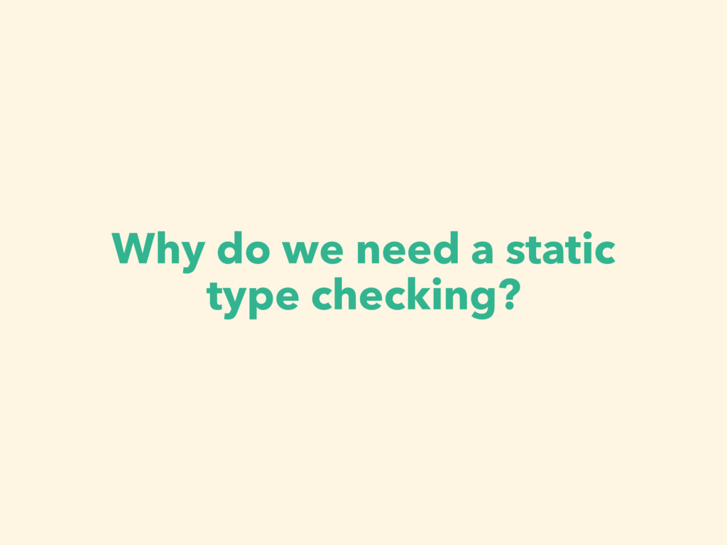 Why do we need a static type checking?