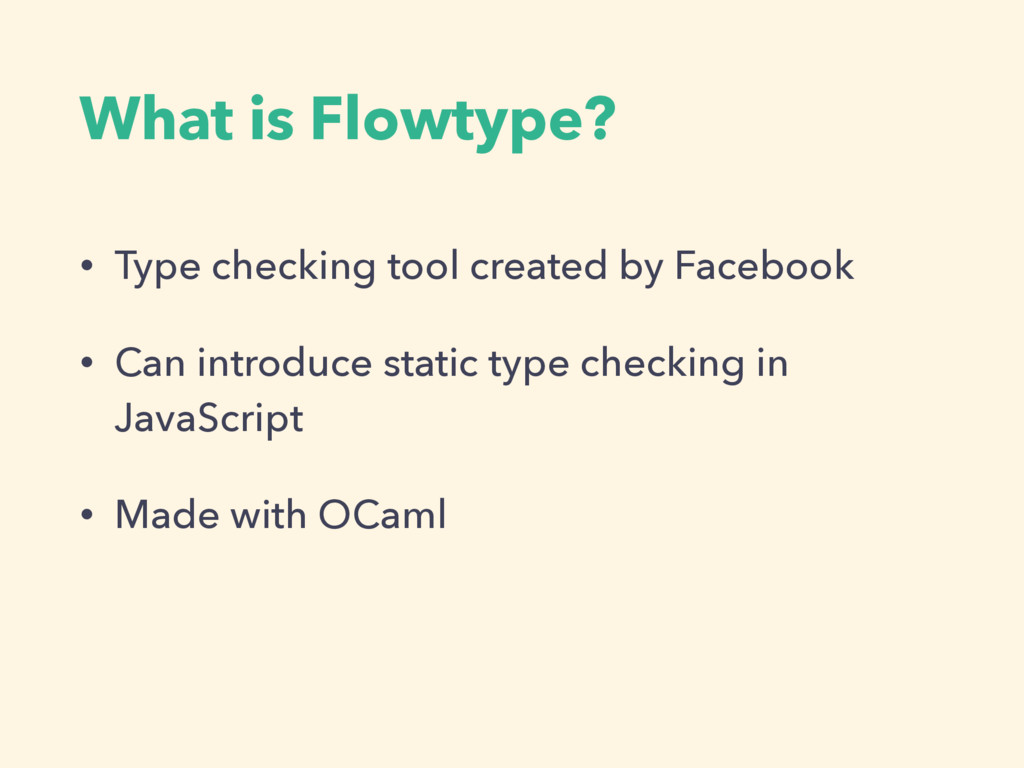 What is Flowtype? • Type checking tool created ...