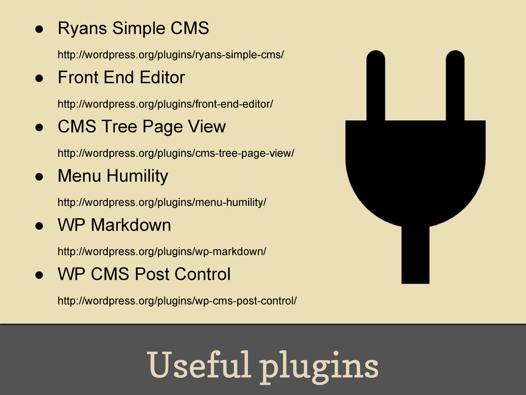 Useful plugins ● Ryans Simple CMS http://wordpr...