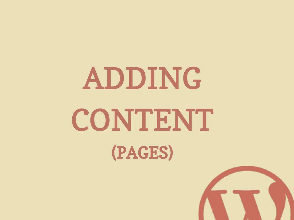 ADDING CONTENT (PAGES)