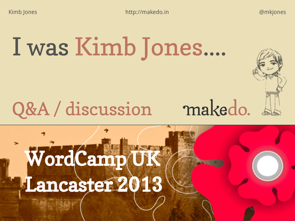 Q&A / discussion I was Kimb Jones.... WordCamp ...