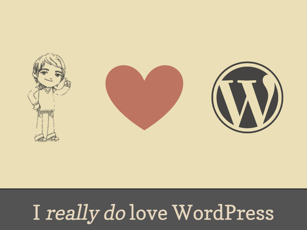I really do love WordPress
