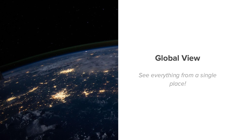 Global View See everything from a single place!