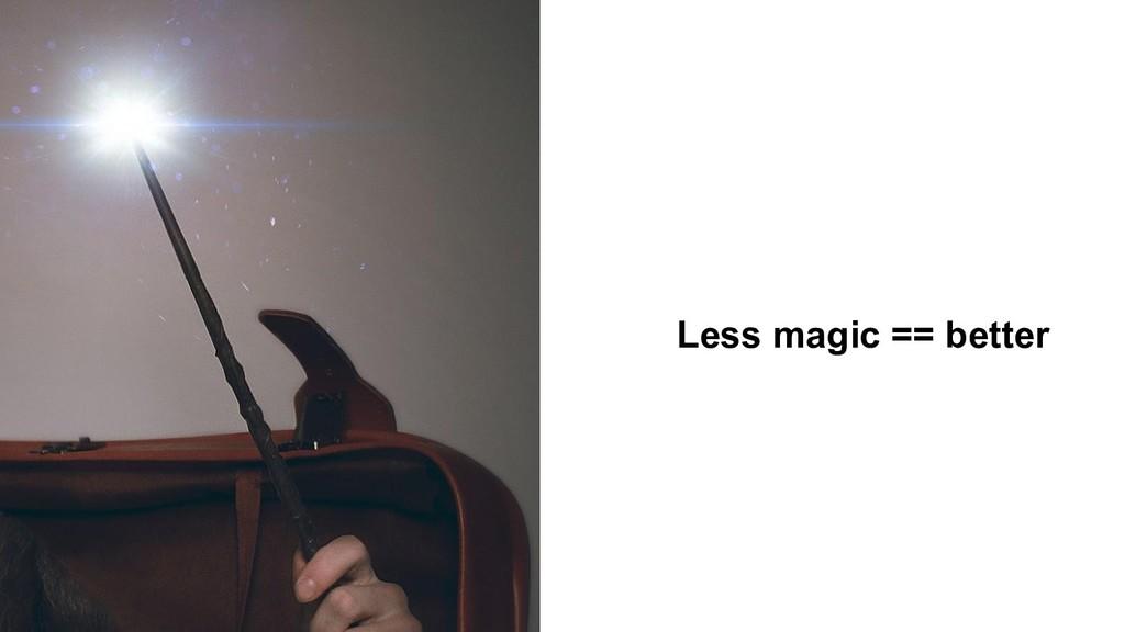 Less magic == better