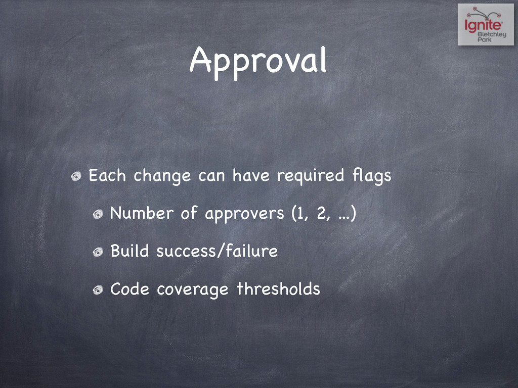 Approval Each change can have required flags Num...