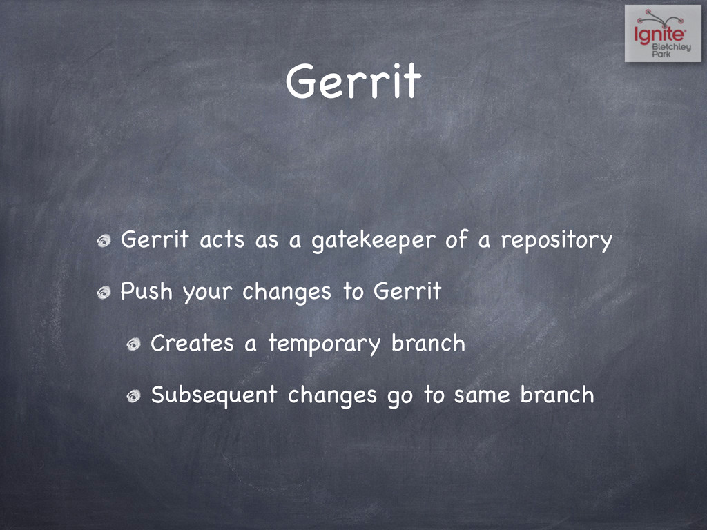 Gerrit Gerrit acts as a gatekeeper of a reposit...